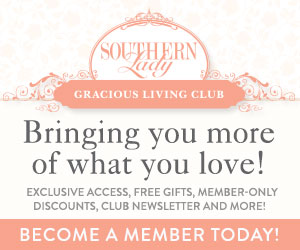 Southern Lady Gracious Living Club - Bringing you more of what you love! Become a member today!