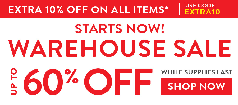 Warehouse Sale Starts Now! Up to 60% OFF while supplies last. Shop Now
